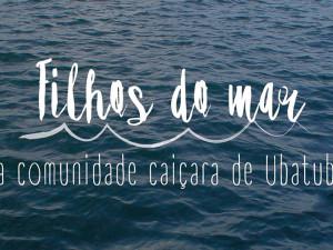 Caiçaras de Ubatuba são tema de documentário a ser lançado na Festa de São Pedro Pescador