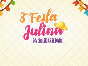 Festa Julina da Solidariedade acontece nos dias 26 e 27 de julho